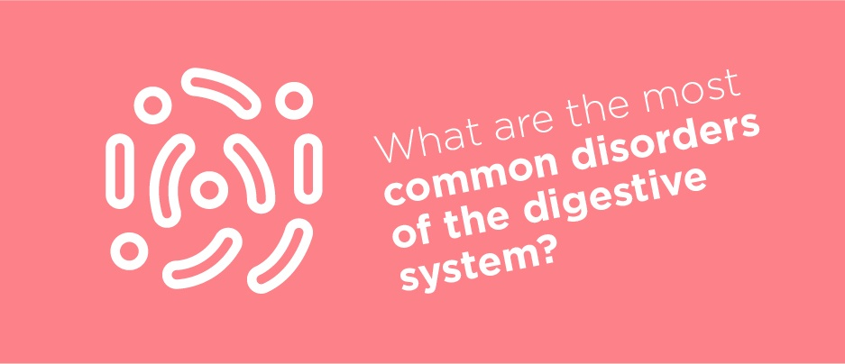 What are the most common disorders of the digestive system?
