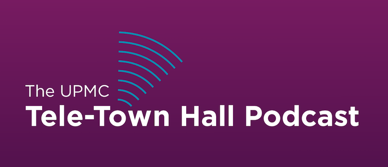 UPMC Tele-Town Hall Podcast