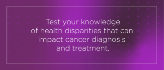 Quiz: Test Your Knowledge of Cancer Health Disparities